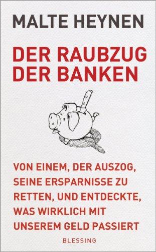 Der Raubzug der Banken: Von einem, der auszog, seine Ersparnisse zu retten, und entdeckte, was wirklich mit unserem Geld passiert