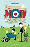 A la Mod: My So-Called Tranquil Family Life in Rural France by Ian Moore