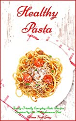 Healthy Pasta: Family-Friendly Everyday Pasta Recipes Inspired by The Mediterranean Diet (Free Bonus Gift): Dump Dinners and One-Pot Meals (Quick and Easy Pasta Cookbook) (English Edition)