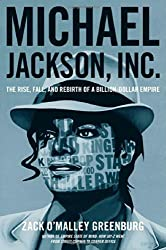Michael Jackson, Inc.: The Rise, Fall, and Rebirth of a Billion-Dollar Empire.