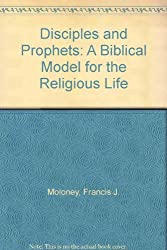 Disciples and Prophets: A Biblical Model for the Religious Life