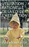 Telecharger Livres UTILISATION RATIONELLE DE LA LOI DE L ATTRACTION (PDF,EPUB,MOBI) gratuits en Francaise