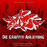Die Graffiti Anleitung: Schritt für Schritt zu deinem Style - Benjamin Meier
