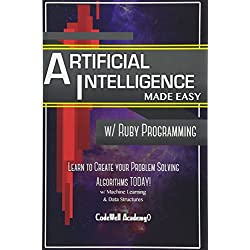 Artificial Intelligence: Made Easy w/Ruby Programming; Learn to Create your * Problem Solving * Algorithms! TODAY! w/Machine Learning & Data Structures