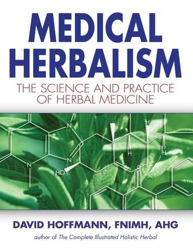 Medical Herbalism: The Science and Practice of Herbal Medicine: Principles and Practices par David Hoffmann FNIMH  AHG