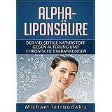 Die Alpha-Liponsäure: Der vielseitige Naturstoff gegen Alterung und chronische Erkrankungen (Anti-Aging, Demenz, Hauterkrankungen, Diabetes, Erschöpfung, Entgiftung / WISSEN KOMPAKT)