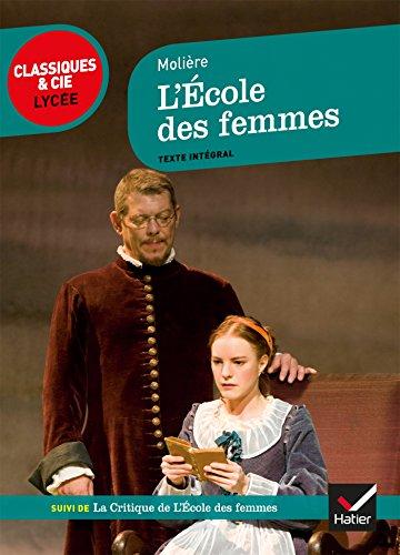 L'École des femmes: suivi de La Critique de L École des femmes et d un cahier « Mises en scène » (Classiques & Cie Lycée) por Molière