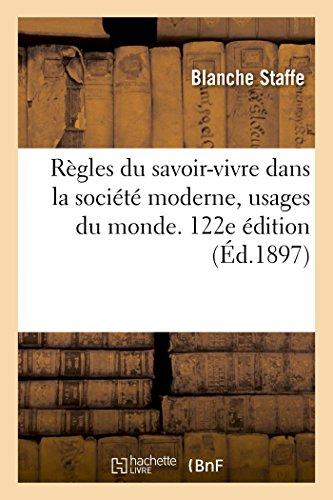 Rgles du savoir-vivre dans la socit moderne, usages du monde. 122e dition