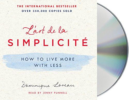 L'art De La Simplicite: How to Live More With Less