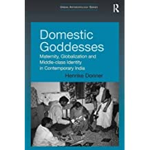 Domestic Goddesses: Maternity, Globalization and Middle-class Identity in Contemporary India (Urban Anthropology)