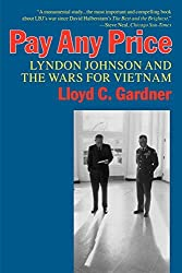 Pay Any Price: Lyndon Johnson and the Wars for Vietnam by Lloyd C. Gardner (1997-09-01)