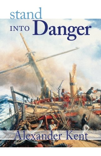 Stand Into Danger: The Richard Bolitho Novels: Vol 2 (Richard Bolitho Novels/Alexander Kent) por Alexander Kent