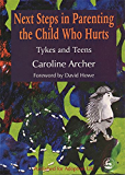 Next Steps in Parenting the Child Who Hurts: Tykes and Teens