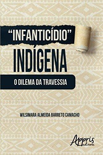 Infanticídio indígena (Africanidades e Indigenismo - Africanidades) (Portuguese Edition) por Wilsimara Almeida Barreto Camacho
