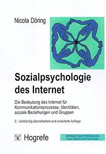 Sozialpsychologie des Internet. Die Bedeutung des Internet für Kommunikationsprozesse, Identitäten, soziale Beziehungen und Gruppen.