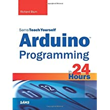 [(Arduino Programming in 24 Hours, Sams Teach Yourself)] [Author: Richard Blum] published on (August, 2014)