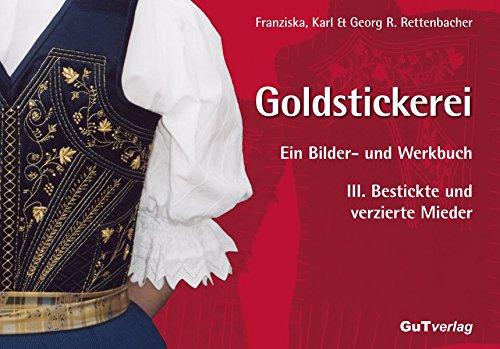 Goldstickerei. Ein Bilder- und Werkbuch: Band III: Bestickte und verzierte Mieder (Verziert Mieder)