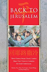 Back to Jerusalem: Three Chinese House Church Leaders Share Their Vision to Complete the Great Commission