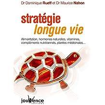 Stratégie longue vie : Alimentation, hormones naturelles, vitamines, compléments nutritionnels, plantes médicinales