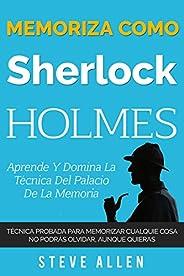 Memoriza como Sherlock Holmes – Aprende la técnica del palacio de la memoria: Técnica probada para memorizar c