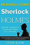 Memoriza como Sherlock Holmes - Aprende la técnica del palacio de la memoria: Técnica probada para memorizar cualquier cosa. No podrás olvidar, aunque quieras