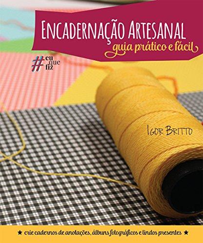 Encadernação Artesanal: Guia Prático e Fácil (Portuguese Edition) por Igor Britto