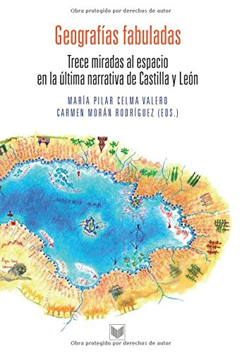 Descargar Libro Geografías fabuladas. Trece miradas al espacio en la última narrativa de Castilla y León. de María Pilar Celma Valero