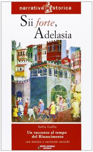 Sii forte, Adelasia. Un racconto al tempo del Rinascimento
