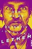 Der wilde Detektiv: Roman von Jonathan Lethem