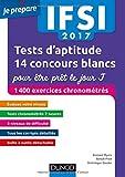IFSI 2017 Tests d'aptitude : 14 concours blancs pour être prêt le jour J: 1400 exercices chronométrés...