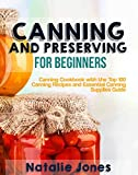 Canning and Preserving for Beginners: Canning Cookbook with the Top 100 Canning Recipes and Essential Canning Supplies Guide (English Edition)