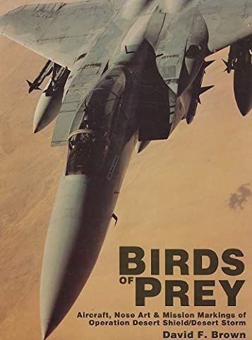 BIRDS OF PREY: Aircraft, Nose Art and Mission Markings of Operation Desert Shield/Storm