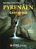 Pyrenäen: Die schönsten Canyoning Touren. Mit Sierra de Guara - Roger Büdeler