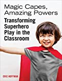 Magic Capes, Amazing Powers: Transforming Superhero Play in the Classroom