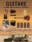 Guitare - Le guide complet pour le guitariste