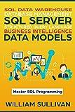 #2: SQL Data Warehouse Database Management, SQL Server, Structured Query Language, Business Intelligence, Data Models: Master SQL Programming
