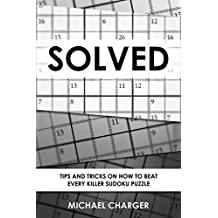 Solved: Tips and tricks on how to beat every Killer Sudoku puzzle (English Edition)