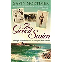 The Great Swim: The Epic Tale of the Race to Conquer the Channel by Gavin Mortimer (2-Jul-2009) Paperback