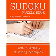 Sudoku Puzzle Book: Sudoku LARGE Print Book For Adults with 200+ Puzzles (Very Easy, Easy, Medium, Hard, Very Hard) and 12 Sudoku Solving Techniques (English Edition)