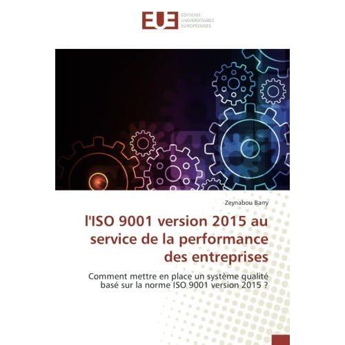 L'ISO 9001 version 2015 au service de la performance des entreprises: Comment mettre en place un systeme qualite base sur la norme ISO 9001 version 2015 ?