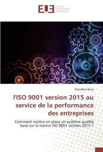 l'ISO 9001 version 2015 au service de la performance des entreprises: Comment mettre en place un système qualité basé sur la norme ISO 9001 version 2015 ? par Zeynabou Barry