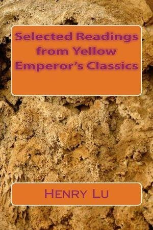 [(Selected Readings from Yellow Emperor's Classics)] [By (author) Henry C Lu] published on (June, 2013)
