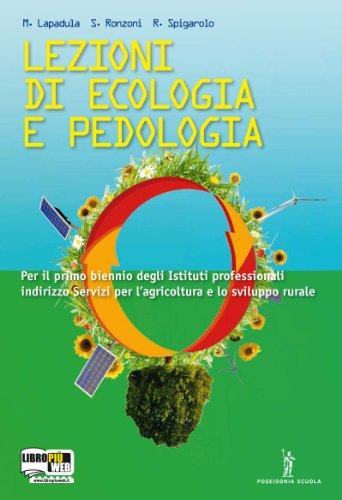 Lezioni di ecologia e pedologia. Per gli Ist. professionali per l'agricoltura. Con espansione online