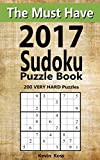 The Must Have 2017 Sudoku Puzzle Book: 200 Very Hard Puzzles