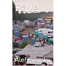 "Rave: Chronicle of Czech ""Do-It-Yourself"" scene  (English Edition)"