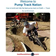 Welcome To Pump Track Nation: How To Build And Ride The Best Pump Track On Earth — Yours
