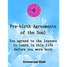 Pre-birth Agreements of the Soul: You agreed to the lessons to learn in this life before you were born