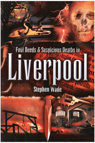 Foul Deeds and Suspicious Deaths in Liverpool by Stephen Wade (2006-08-31)