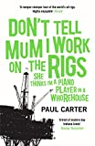 Don't Tell Mum I Work on the Rigs: (She Thinks I'm a Piano Player in a Whorehouse) (English Edition)
