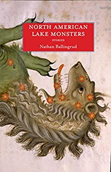 North American Lake Monsters: Stories by [Ballingrud, Nathan]
